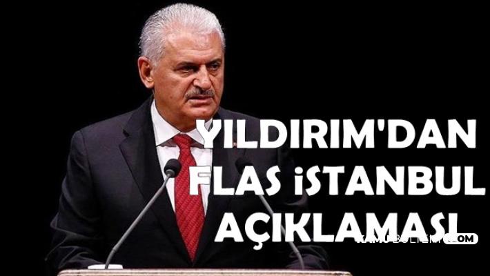 Binali Yıldırım'dan Flaş YSK ve İstanbul Açıklaması
