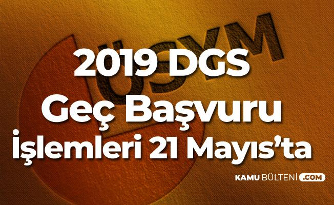 DGS Başvurularını Kaçıranlar Dikkat! Geç Başvuru İşlemleri 21 Mayıs'ta