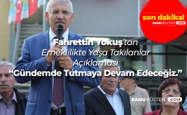 Fahrettin Yokuş'tan EYT Açıklaması: Ekonomi İyi Değil Diyerek Kaçınacaklar