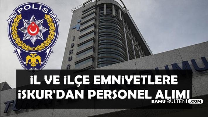 İl ve İlçe Emniyet Müdürlüklerine Türkiye İş Kurumu'ndan Kamu Personel Alımı