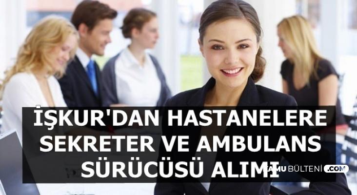 İŞKUR'dan Ambulans Şoförü ve Sekreter Alımı