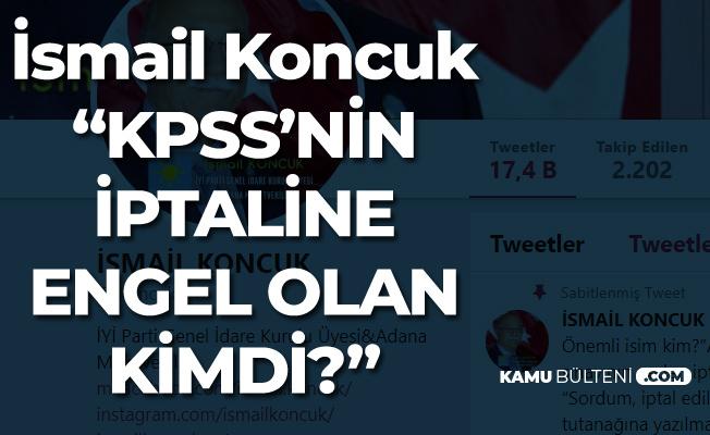 İsmail Koncuk'tan Flaş 'KPSS' Çıkışı: İptal Edilmesine Engel Olan Kimdi?