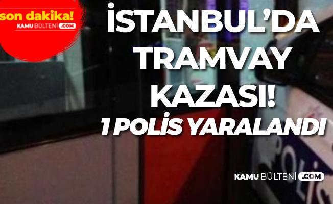 İstanbul'da Fatih'te Tramvay Kazası: 1 Polis Yaralandı