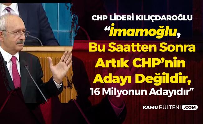 Kılıçdaroğlu: Ekrem İmamoğlu Bu Saatten Sonra CHP'nin Adayı Değil, 16 Milyonun Adayıdır