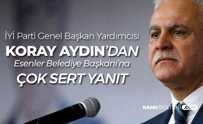Koray Aydın'dan Esenler Belediye Başkanı'na Sert Yanıt : Hesap Verecek