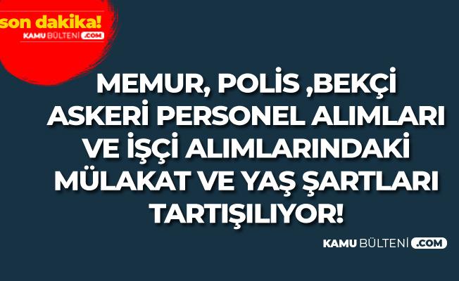 KPSS'li ve KPSS'siz Memur Alımı , Polis Alımı ve Diğer Alımlar İçin Yaş ve Diğer Şartlar Tartışılıyor