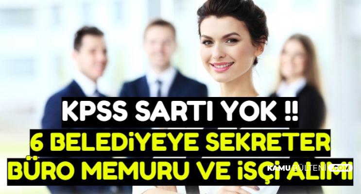 KPSS Şartı Yok: 6 Belediyeye Sekreter, Büro Memuru ve İşçi Alımı
