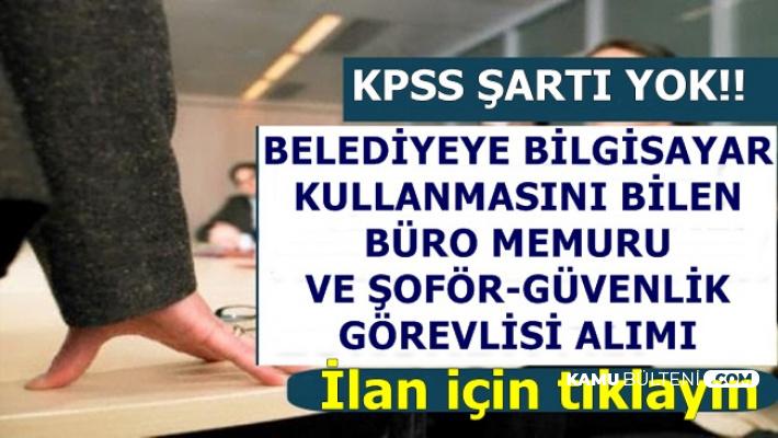 KPSS Şartı Yok: Belediyeye Bilgisayar Kullanmasını Bilen Büro Memuru ve Personel Alımı