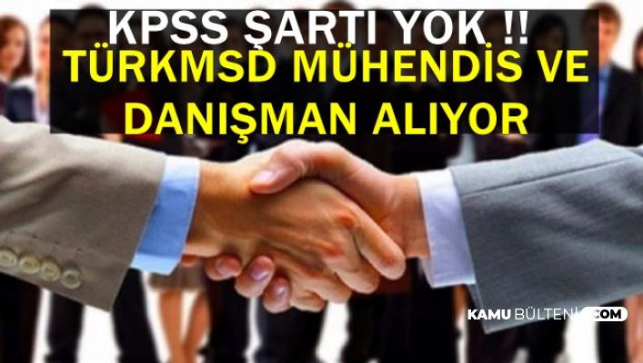 KPSS Şartı Yok: TURKMSD Mühendis ve Danışman Alımı Yapıyor