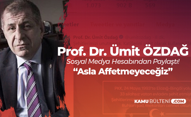 Prof Dr. Ümit Özdağ: Şehit Katillerini Şahit Olarak Kullanıp TSK'yı Yargılayanları Affetmeyeceğiz