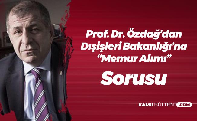 Prof.Dr. Ümit Özdağ'dan Dışişleri Bakanlığı'na 'Memur Alımı' Sorusu