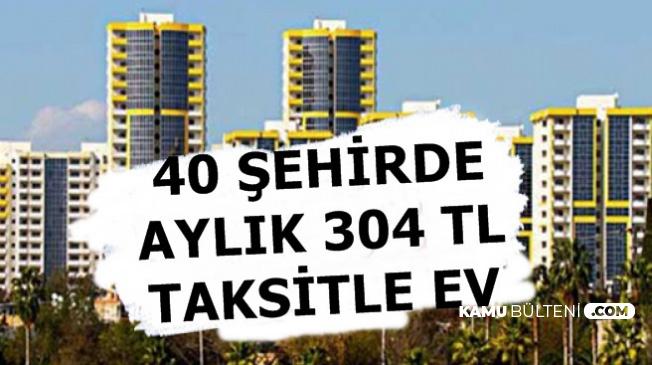 TOKİ'den 304 TL Taksitle 40 Şehirde Ev