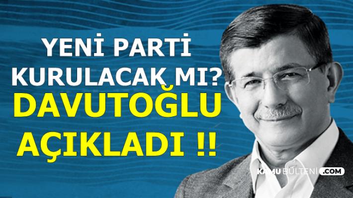 Yeni Parti Kurulacak mı? Ahmet Davutoğlu Açıkladı