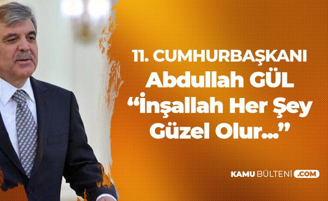11. Cumhurbaşkanı Abdullah Gül: İnşallah Her Şey Güzel Olur