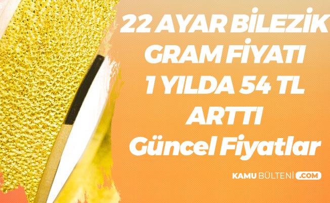 22 Ayar Bilezik Gram Fiyatı 1 Yılda 54TL Arttı  (Güncel 22 Ayar Bilezik Gram Fiyatları)
