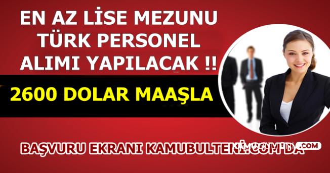 2600 Dolar Maaşla En Az Lise Mezunu Türk Personel Alınacak-İşte Başvuru Sayfası