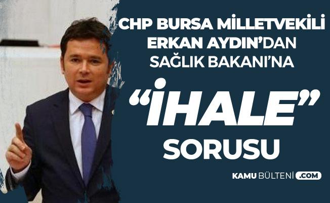 Bursa Milletvekili Erkan Aydın'dan Sağlık Bakanı'na 'İhale' Sorusu