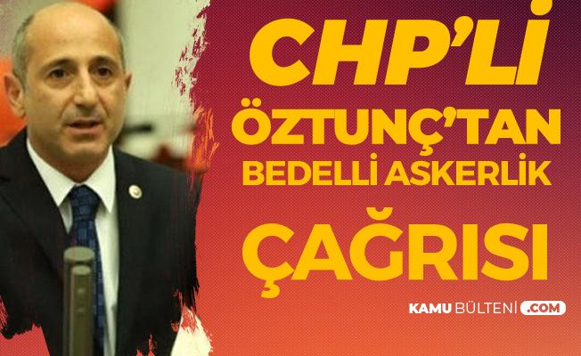 CHP'li Öztunç'tan 'Bedelli Askerlik' Açıklaması: 1 Aylık Temel Eğitime Gerek Yok