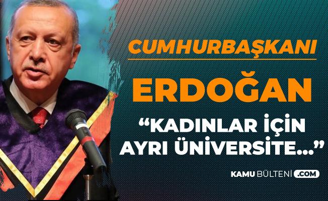 Cumhurbaşkanı Erdoğan'dan 'Kızlar için Ayrı Üniversite' Açıklaması
