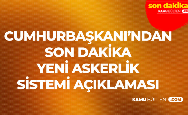 Cumhurbaşkanı Erdoğan'dan 'Yeni Askerlik Sistemi' Açıklaması: Hayırlı Olsun Diyorum