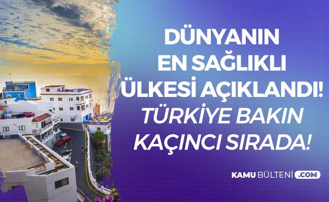 Dünyanın En Sağlıklı Ülkeleri Listesi Açıklandı! Türkiye'nin Sıralaması Belli Oldu