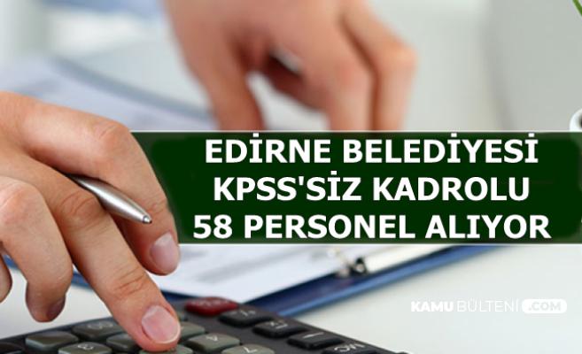 Edirne Belediyesi KPSS'siz Kadrolu 58 Personel Alacak