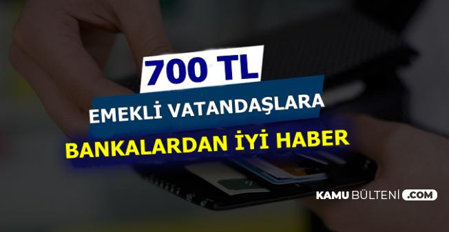 Emeklilere Bankalardan İyi Haber Geldi: 700 TL Ödeme