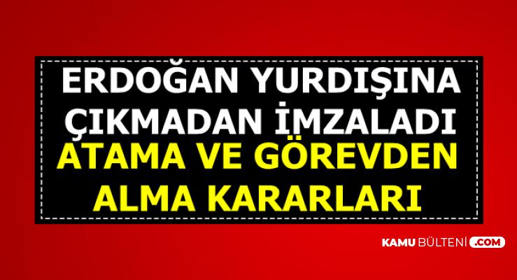 Erdoğan Yurtdışına Çıkmadan İmzaladı: Flaş Atamalar ve Görevden Almalar