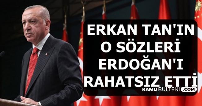 Erkan Tan'ın O Sözleri Cumhurbaşkanı Erdoğan'ı Rahatsız Etti