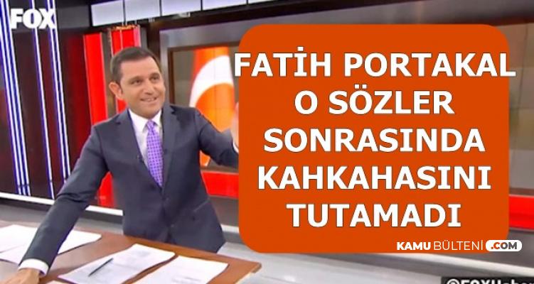Fatih Portakal O Sözler Sonrası Kahkahasını Tutamadı