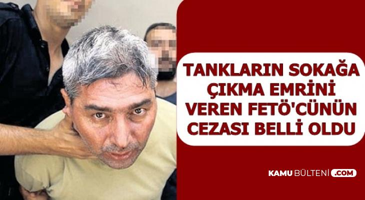 FETÖ Çatı Davasında Tankları Sokağa Çıkaran Ahmet Bican Kırker'in Cezası Belli Oldu