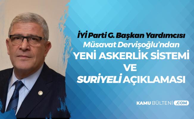 İYİ Parti Genel Başkan Yardımcısı Müsavat Dervişoğlu'ndan 'Yeni Askerlik Sistemi ve Suriyeli' Çıkışı