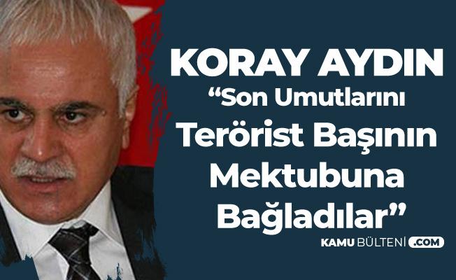 Koray Aydın: Teröristbaşı Öcalan'ın Cumhur İttifakının Paydaşı Olduğu Tescillendi