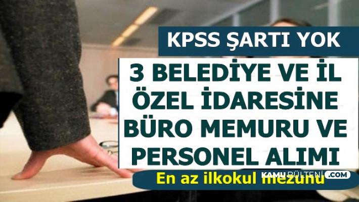 KPSS Şartsız 4 Şehirde Belediye ve İl Özel İdaresine Büro Memuru ve İşçi Alımı