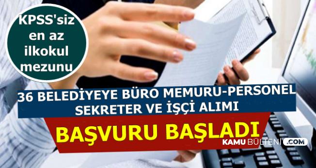 KPSS Şartı Yok Başvurular Başladı: 36 Belediyeye Büro Memuru-Sekreter-İşçi Kamu Personeli Alımı