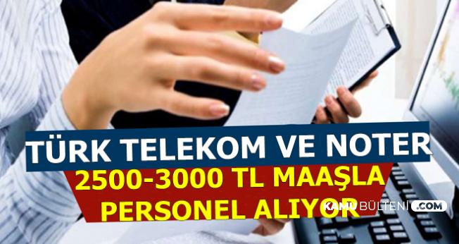 Türk Telekom ve Noter 2500-3000 TL Maaşla Personel Alımı