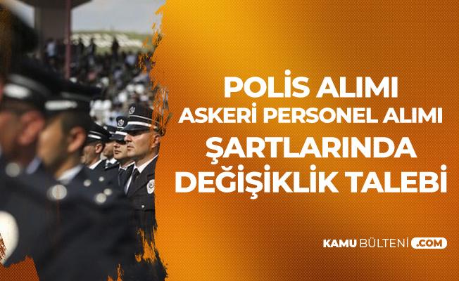 Polis Alımı ve Askeri Personel Alımlarındaki Şartlarda Değişiklik Talebi Sürüyor