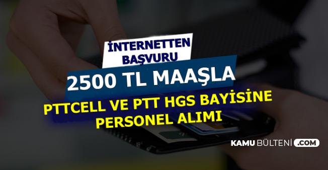 PTT HGS Bayisi ve PTTCELL 2500 TL Maaşla Personel Alımı Yapıyor