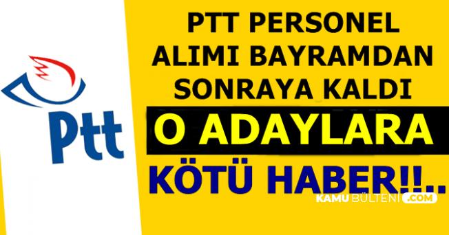 PTT Personel Alımı İlanı Bayramdan Sonraya Kaldı-O Adaylara Kötü Haber