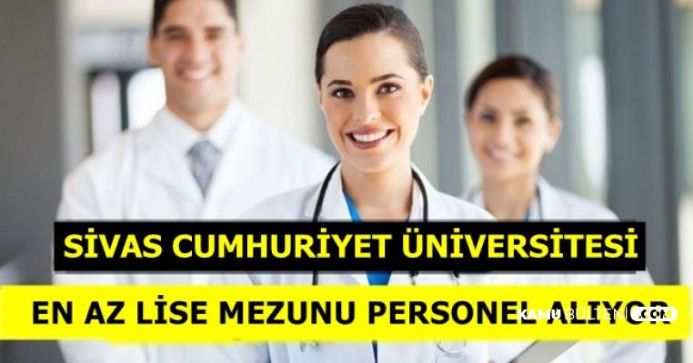 Sivas Cumhuriyet Üniversitesine En Az Lise Mezunu Personel Alımı