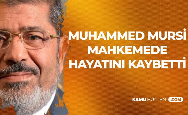 Son Dakika: Muhammed Mursi Mahkeme Salonunda Hayatını Kaybetti