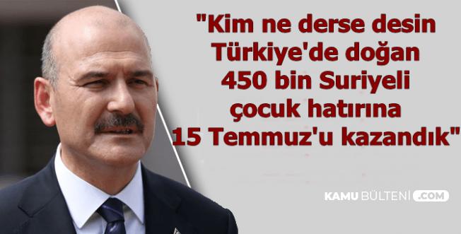 """Süleyman Soylu: Türkiye'de Doğan 450 Bin Suriyelinin Hayrına 15 Temmuz'u Kazandık"""""""