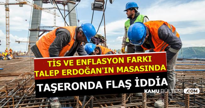Taşeronda Son Dakika Haberi: Talepler Erdoğan'ın Masasında