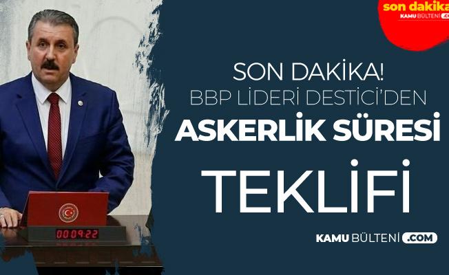TBMM Son Dakika ! BBP'den Askerlik Süresi için Yeni Teklif