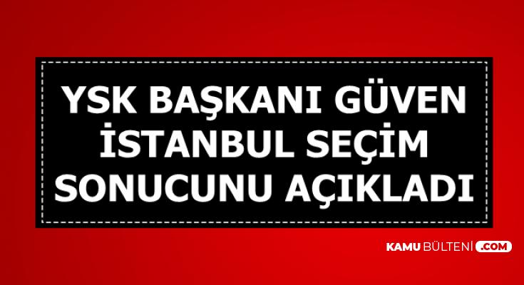 YSK Başkanı İstanbul Seçim Sonuçlarını Açıkladı-İşte Aradaki Oy Farkı