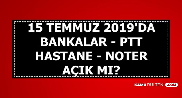 15 Temmuz Resmi Tatil mi? Bankalar-PTT-Hastane ve Noterler Açık mı?