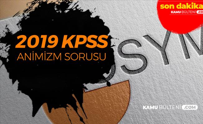 2019 KPSS'de Adaylara 'Animizm' Sorusu Soruldu