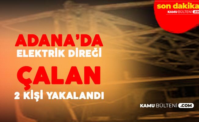 Adana'da Elektrik Direği Çalan 2 Kişi Gözaltına Alındı