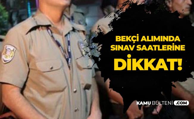 Bekçi Alımı Sınavında Saatlere Dikkat! Polis Akademisi Başkanlığı 2019/1 ve 2019/2 Bekçi Alımı