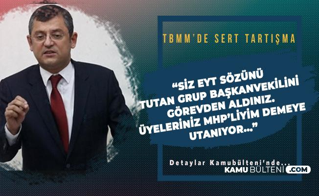 CHP Grup Başkanvekili Özgür Özel'den MHP'ye EYT Çıkışı: EYT'ye Sözünü Tutan Grup Başkanvekilini Görevden Aldınız